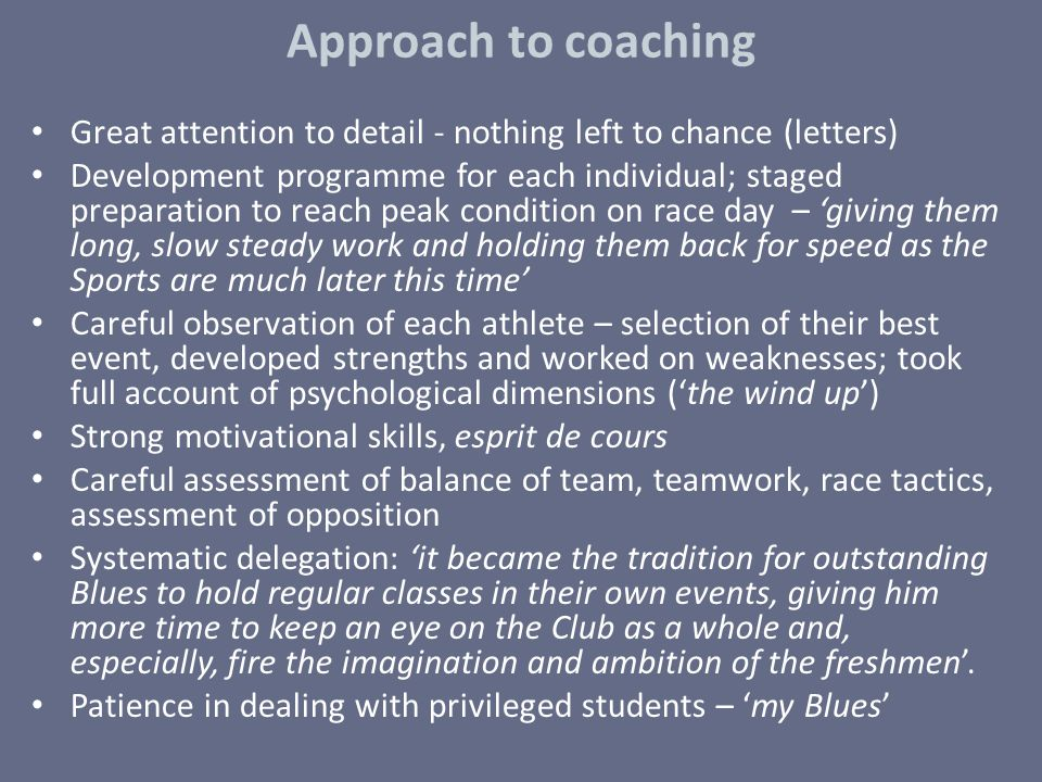 Approach to coaching Great attention to detail - nothing left to chance (letters)