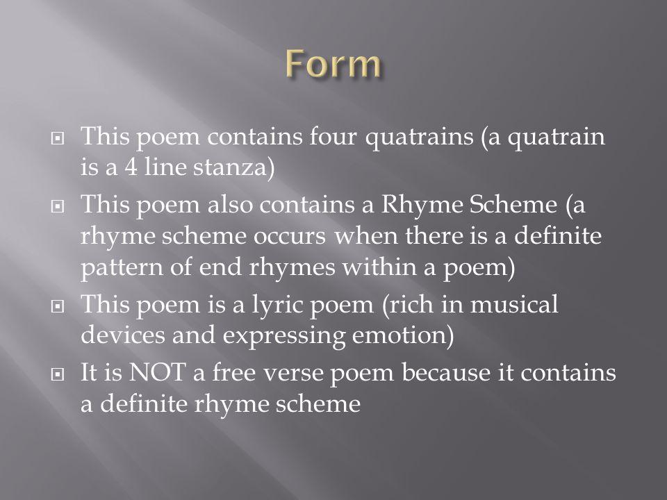 Form This poem contains four quatrains (a quatrain is a 4 line stanza)