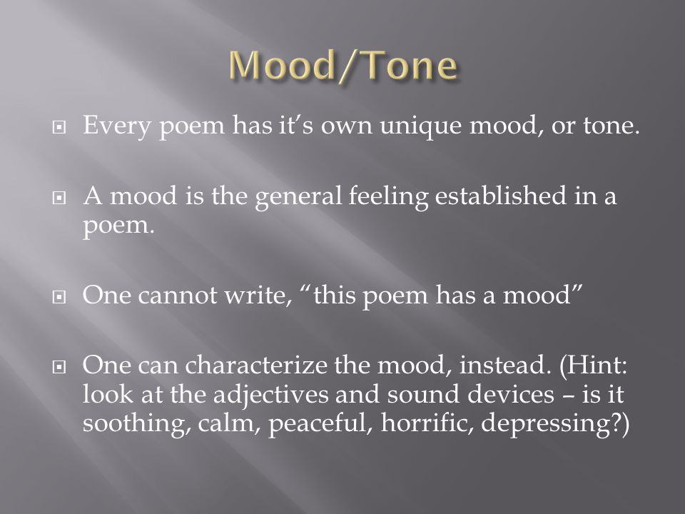 Mood/Tone Every poem has it's own unique mood, or tone.