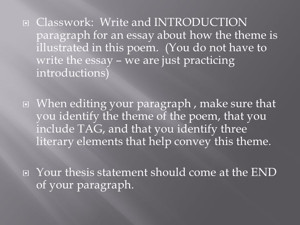 Classwork: Write and INTRODUCTION paragraph for an essay about how the theme is illustrated in this poem. (You do not have to write the essay – we are just practicing introductions)