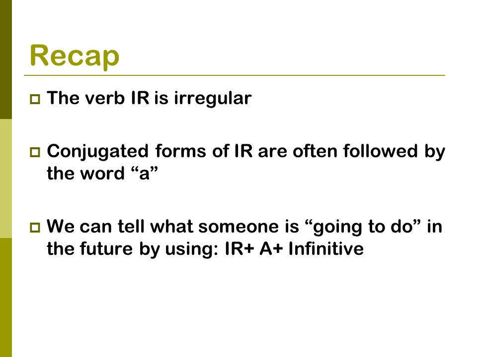Recap The verb IR is irregular