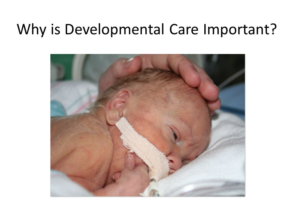 Why is Developmental Care Important