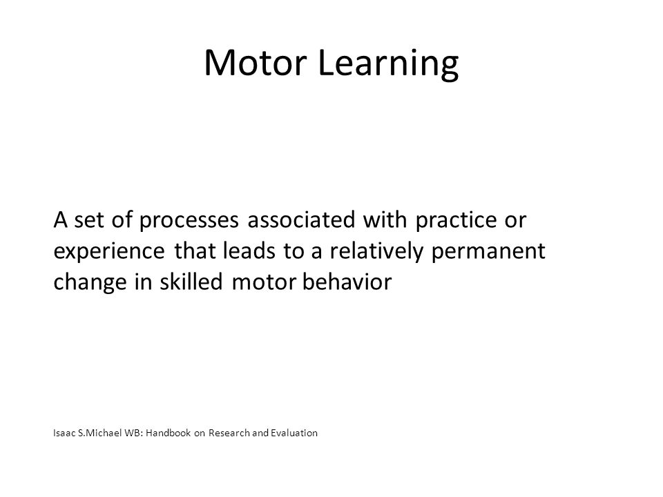 Motor Learning A set of processes associated with practice or