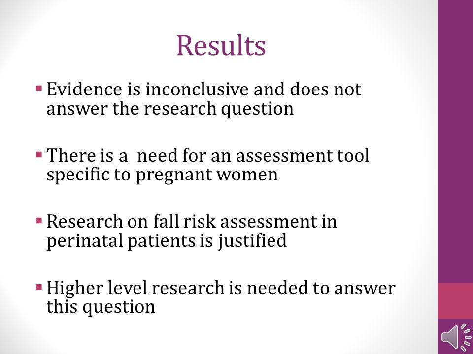 Results Evidence is inconclusive and does not answer the research question. There is a need for an assessment tool specific to pregnant women.