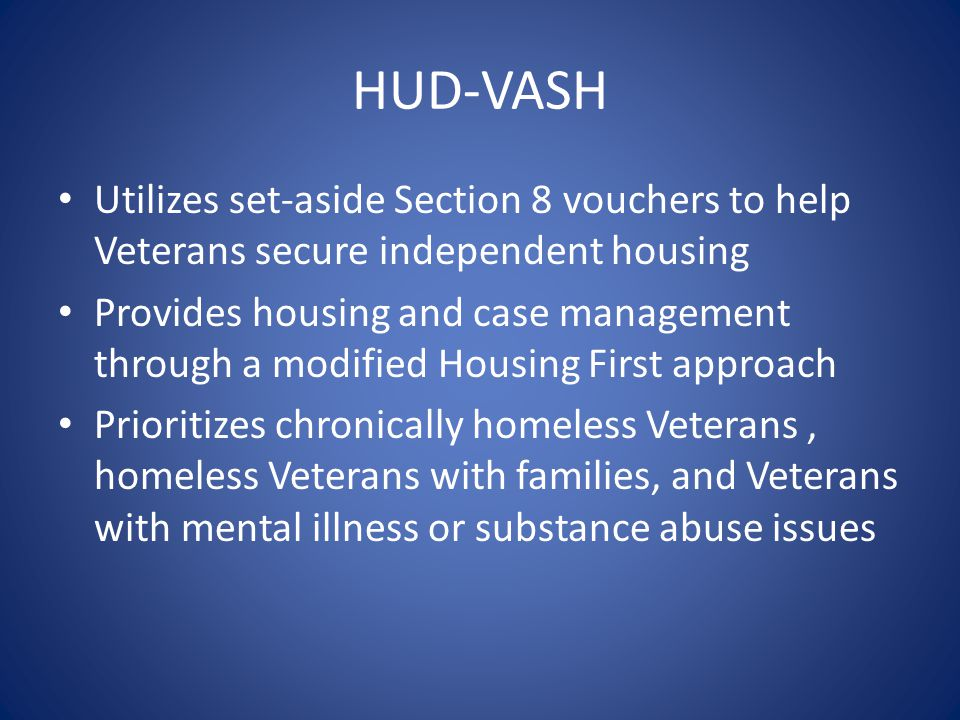 HUD-VASH Utilizes set-aside Section 8 vouchers to help Veterans secure independent housing.