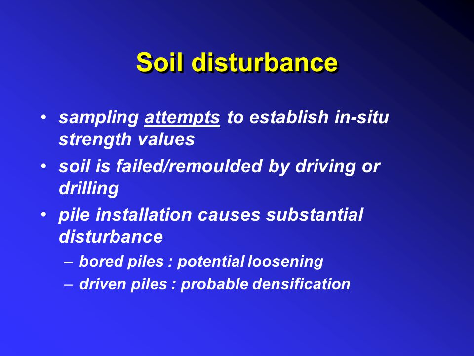 Soil disturbance sampling attempts to establish in-situ strength values. soil is failed/remoulded by driving or drilling.