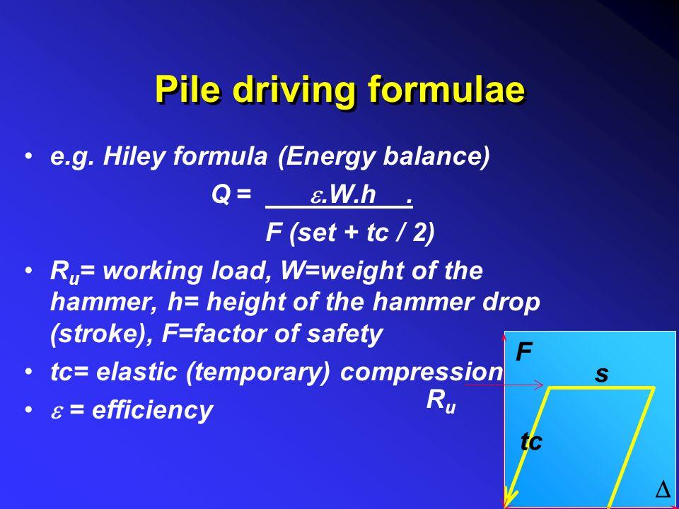 Pile driving formulae e.g. Hiley formula (Energy balance) Q = e.W.h .