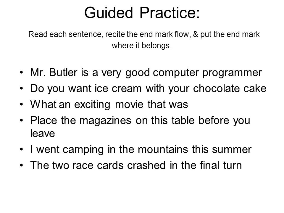 Guided Practice: Read each sentence, recite the end mark flow, & put the end mark where it belongs.