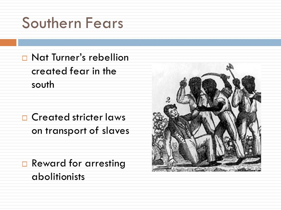 Southern Fears Nat Turner's rebellion created fear in the south