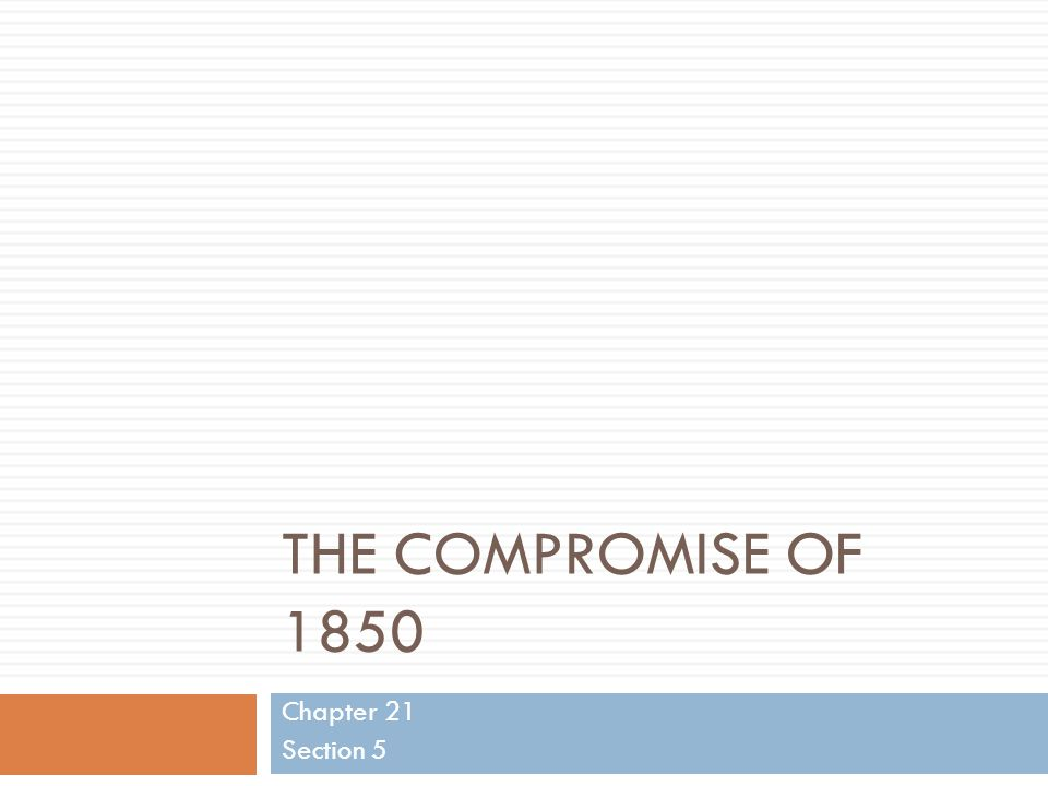 The compromise of 1850 Chapter 21 Section 5
