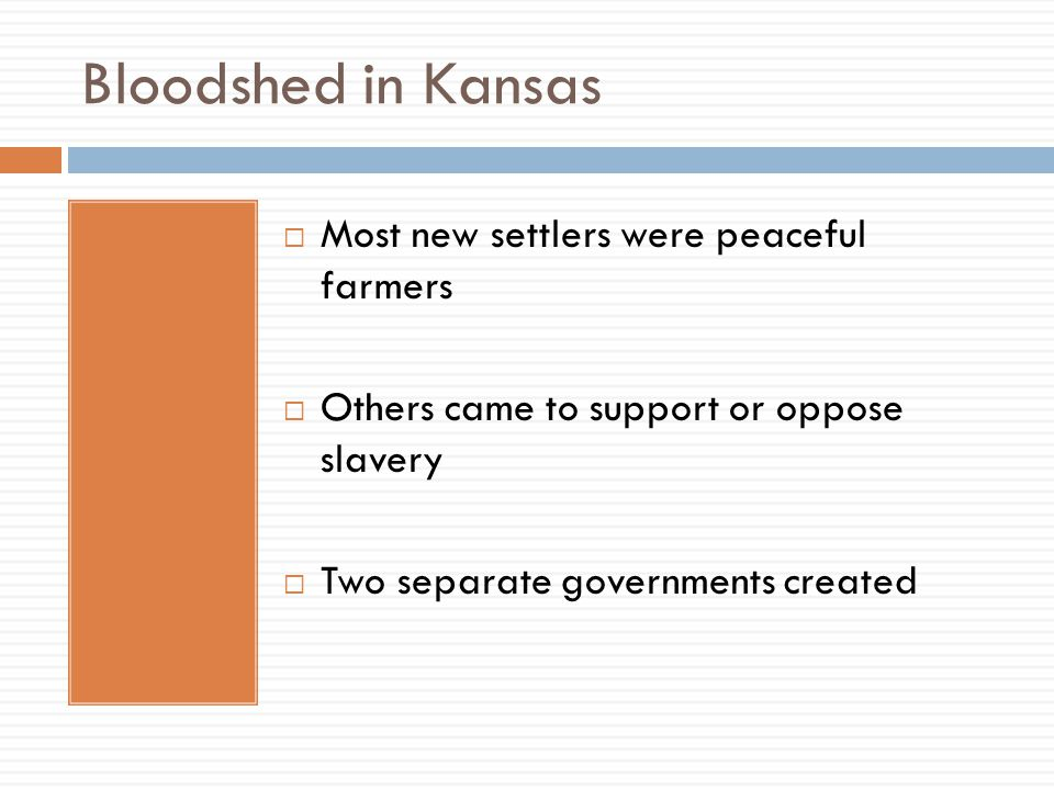 Bloodshed in Kansas Most new settlers were peaceful farmers