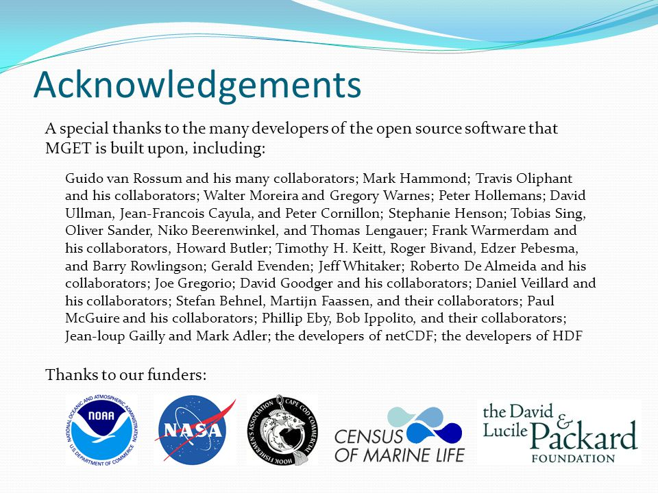 Acknowledgements A special thanks to the many developers of the open source software that MGET is built upon, including: