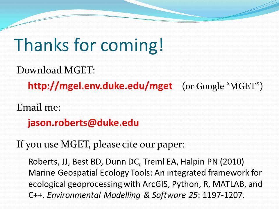 Thanks for coming! http://mgel.env.duke.edu/mget (or Google MGET )