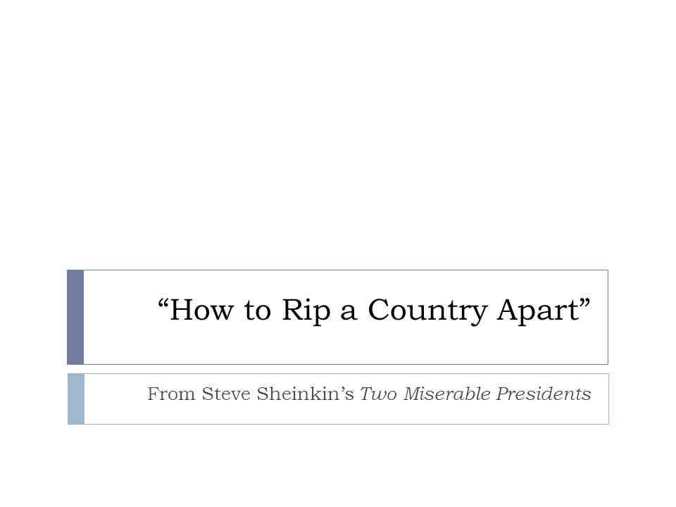 How to Rip a Country Apart