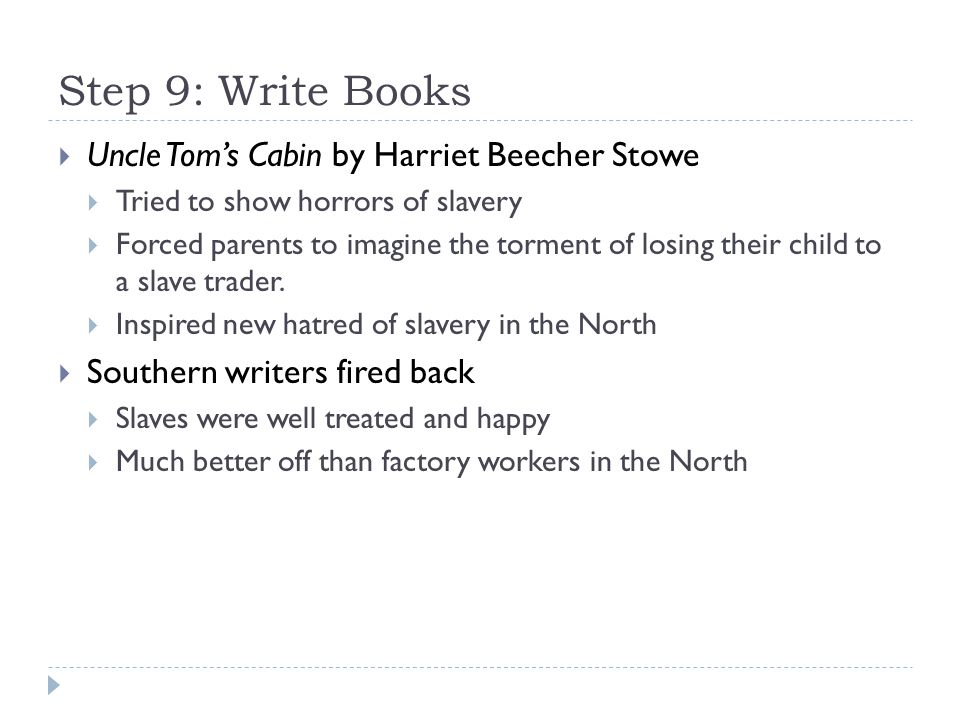 Step 9: Write Books Uncle Tom's Cabin by Harriet Beecher Stowe