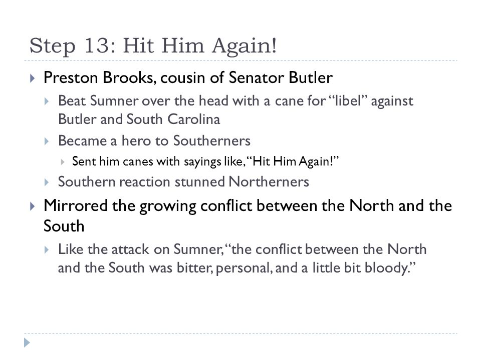 Step 13: Hit Him Again! Preston Brooks, cousin of Senator Butler