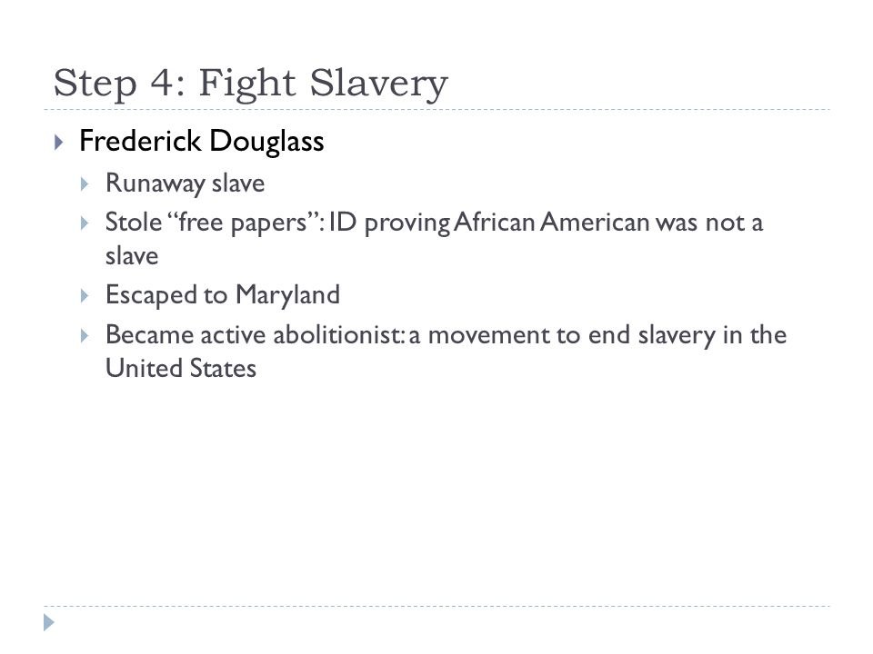 Step 4: Fight Slavery Frederick Douglass Runaway slave