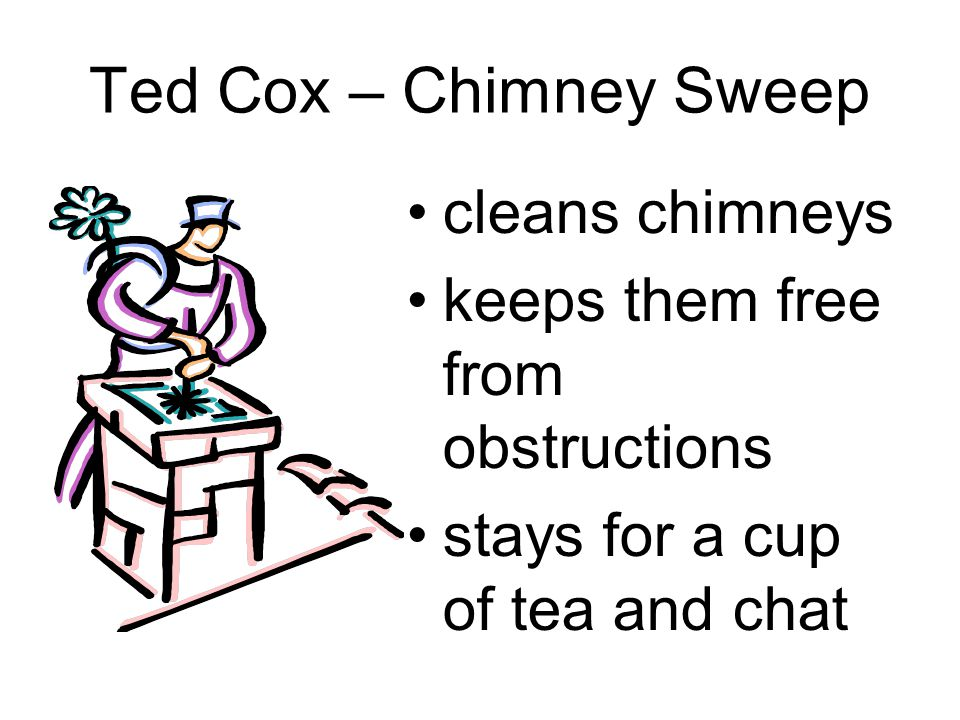 Ted Cox – Chimney Sweep cleans chimneys