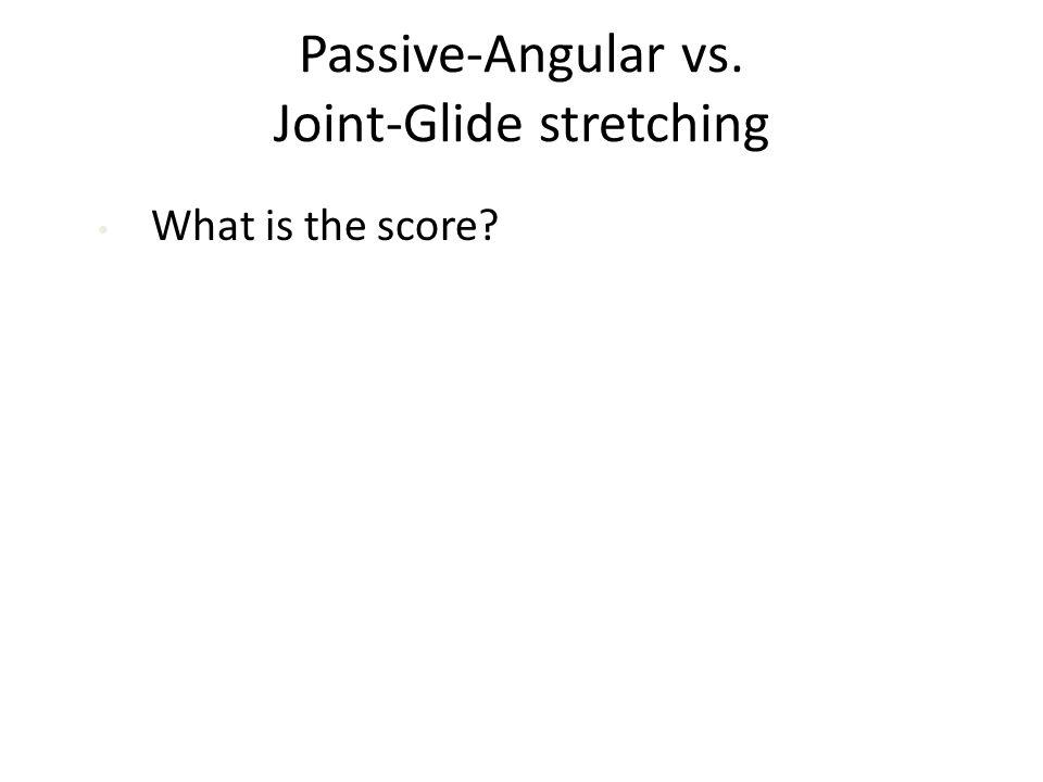 Passive-Angular vs. Joint-Glide stretching