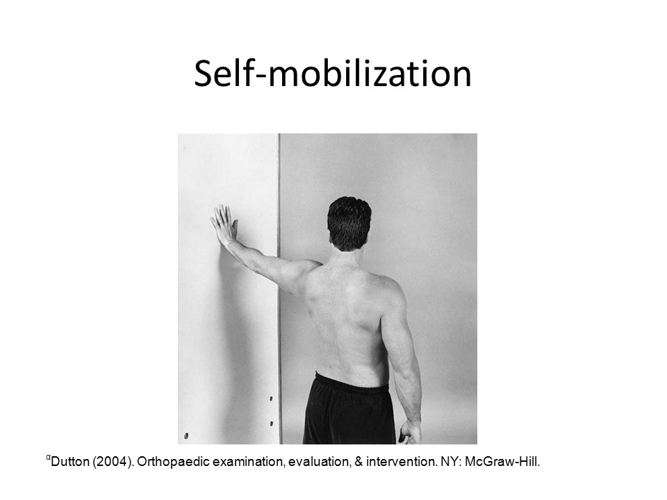Self-mobilization αDutton (2004). Orthopaedic examination, evaluation, & intervention.