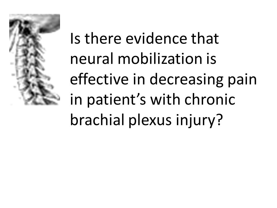 Is there evidence that neural mobilization is effective in decreasing pain in patient's with chronic brachial plexus injury