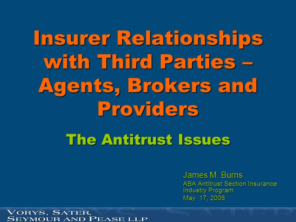 Insurer Relationships with Third Parties – Agents, Brokers and Providers The Antitrust Issues