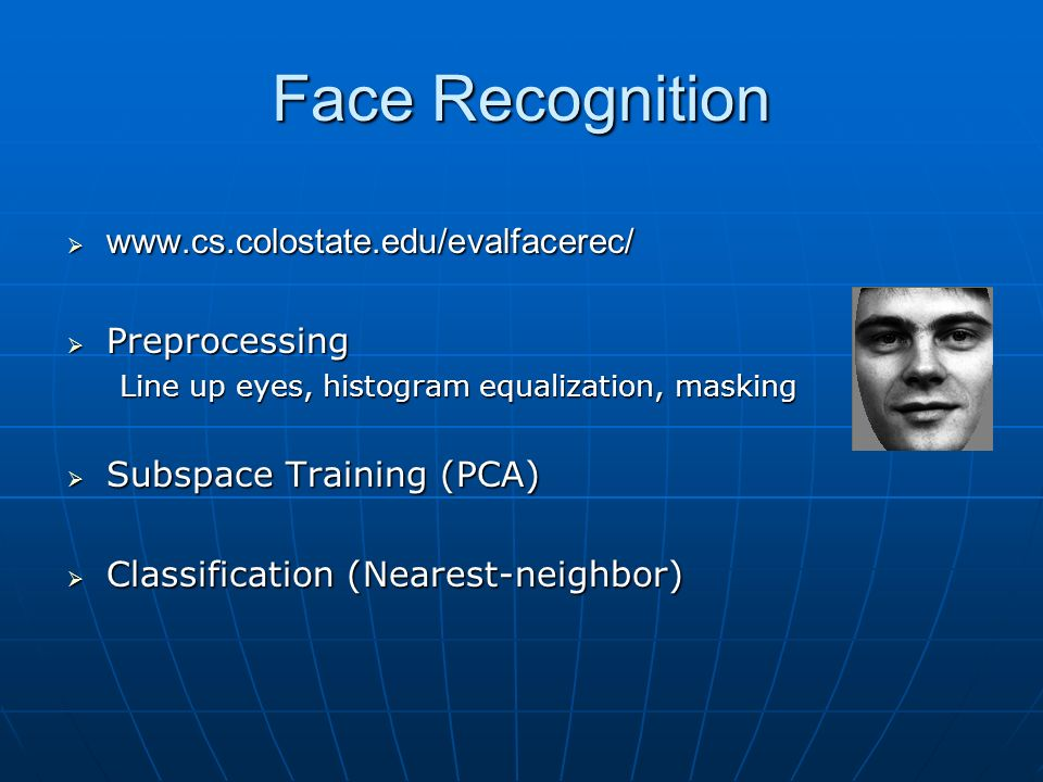 Face Recognition www.cs.colostate.edu/evalfacerec/ Preprocessing