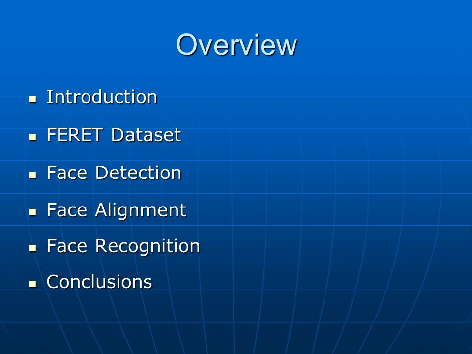 Overview Introduction FERET Dataset Face Detection Face Alignment