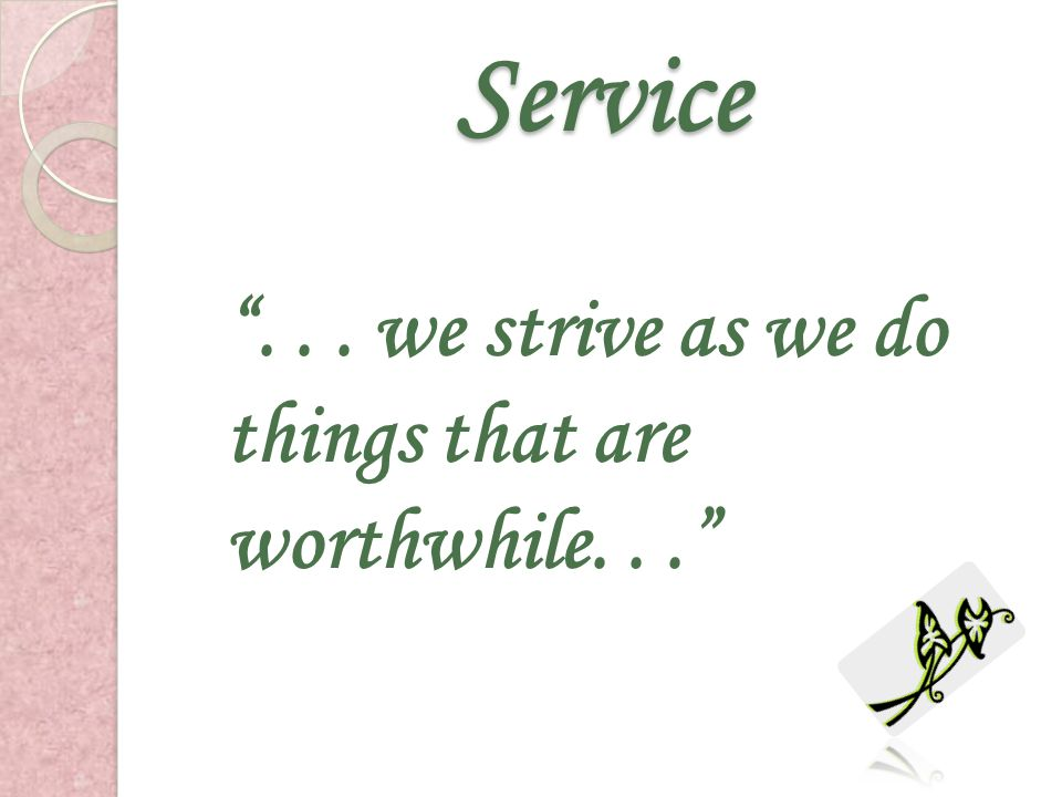 Service . . . we strive as we do things that are worthwhile. . .