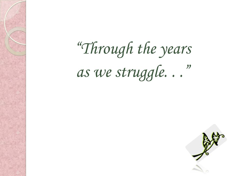 Through the years as we struggle. . .