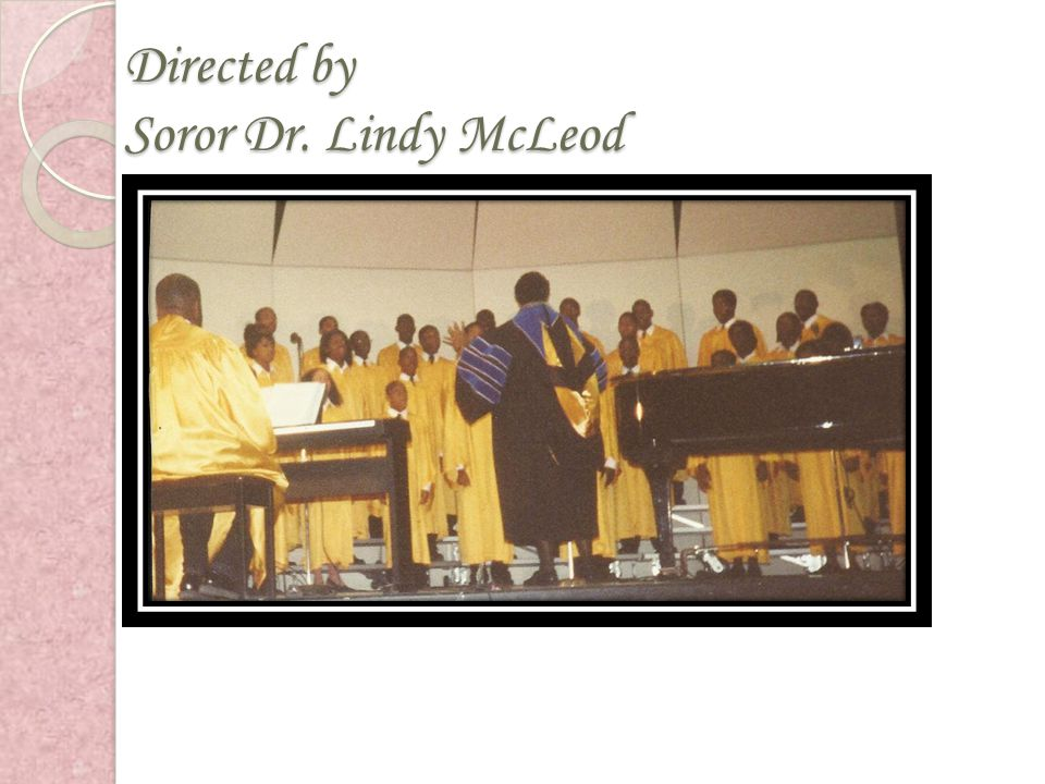 Directed by Soror Dr. Lindy McLeod