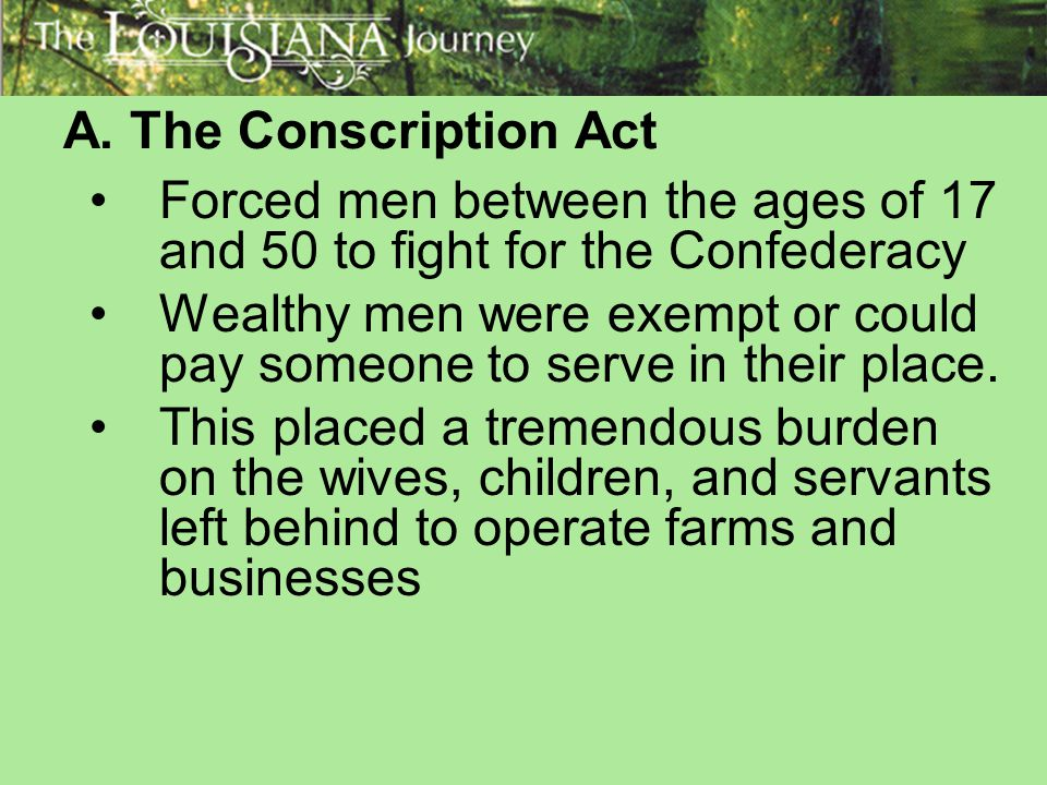A. The Conscription Act Forced men between the ages of 17 and 50 to fight for the Confederacy.