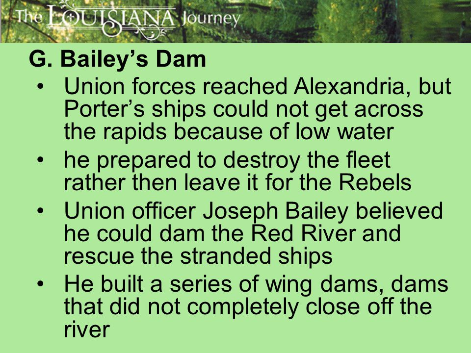 G. Bailey's Dam Union forces reached Alexandria, but Porter's ships could not get across the rapids because of low water.