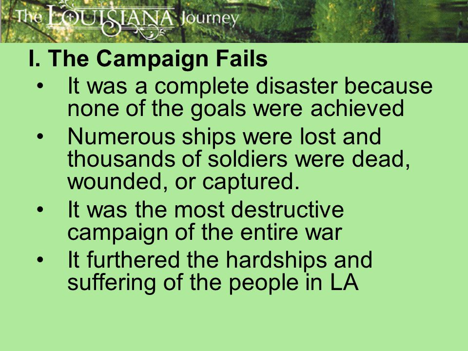 I. The Campaign Fails It was a complete disaster because none of the goals were achieved.