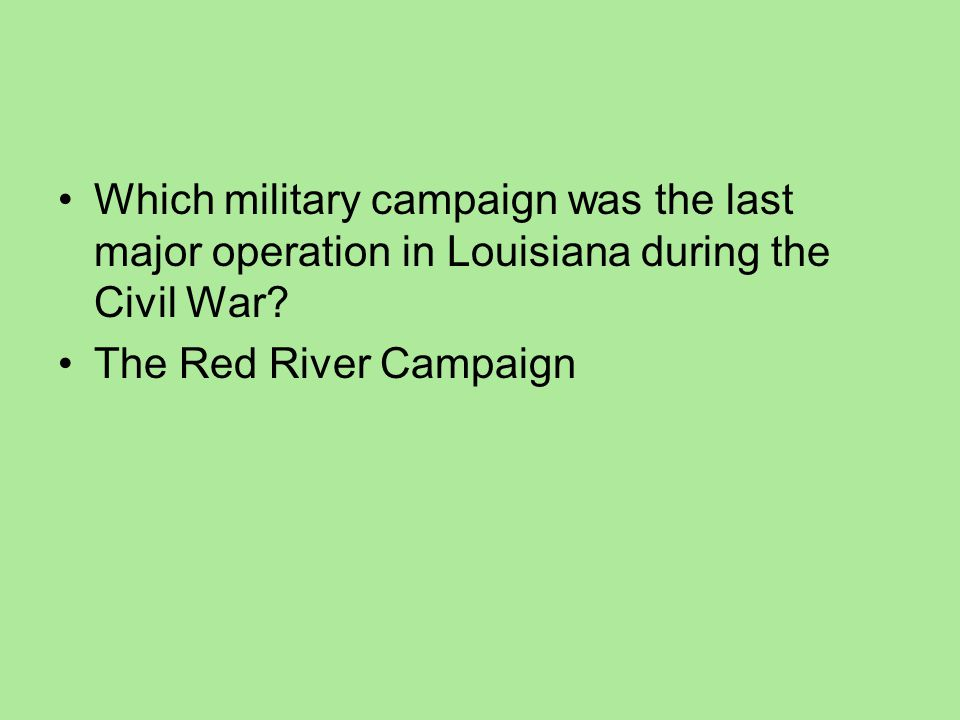 Which military campaign was the last major operation in Louisiana during the Civil War