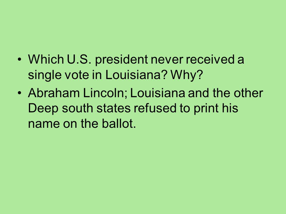 Which U.S. president never received a single vote in Louisiana Why