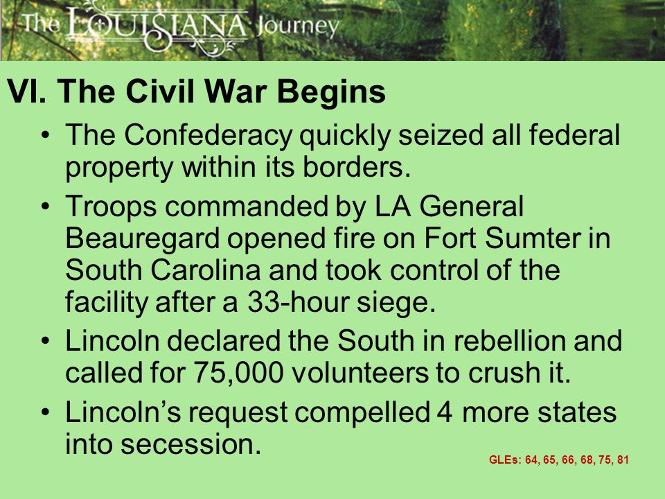 VI. The Civil War Begins The Confederacy quickly seized all federal property within its borders.