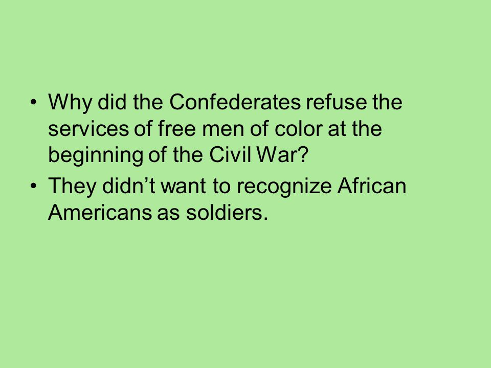 Why did the Confederates refuse the services of free men of color at the beginning of the Civil War