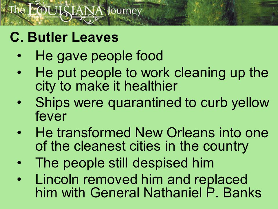 C. Butler Leaves He gave people food. He put people to work cleaning up the city to make it healthier.