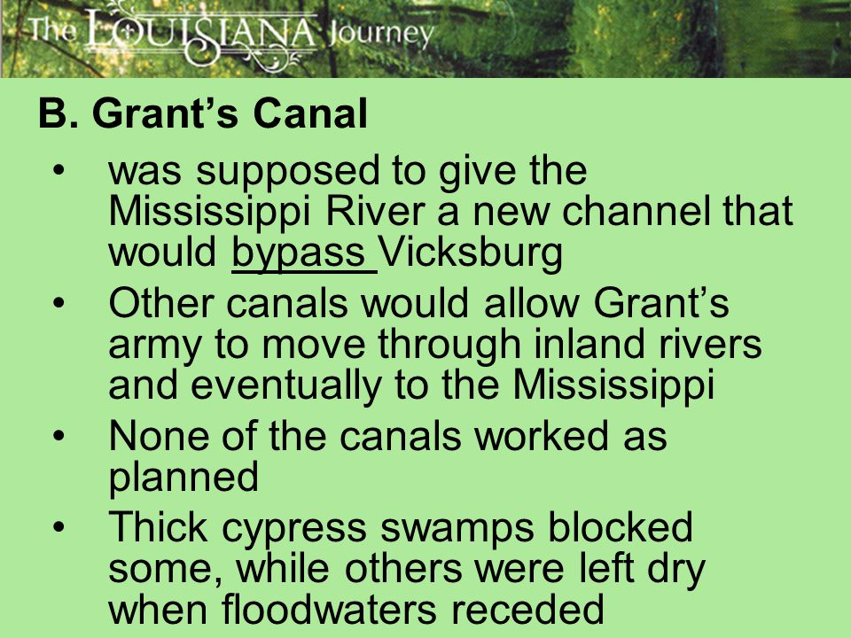 B. Grant's Canal was supposed to give the Mississippi River a new channel that would bypass Vicksburg.