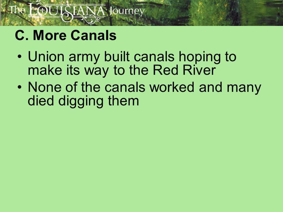 C. More Canals Union army built canals hoping to make its way to the Red River.