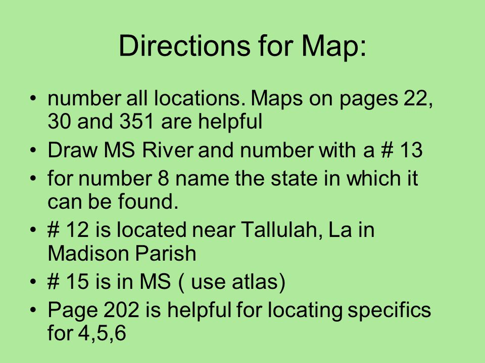 Directions for Map: number all locations. Maps on pages 22, 30 and 351 are helpful. Draw MS River and number with a # 13.