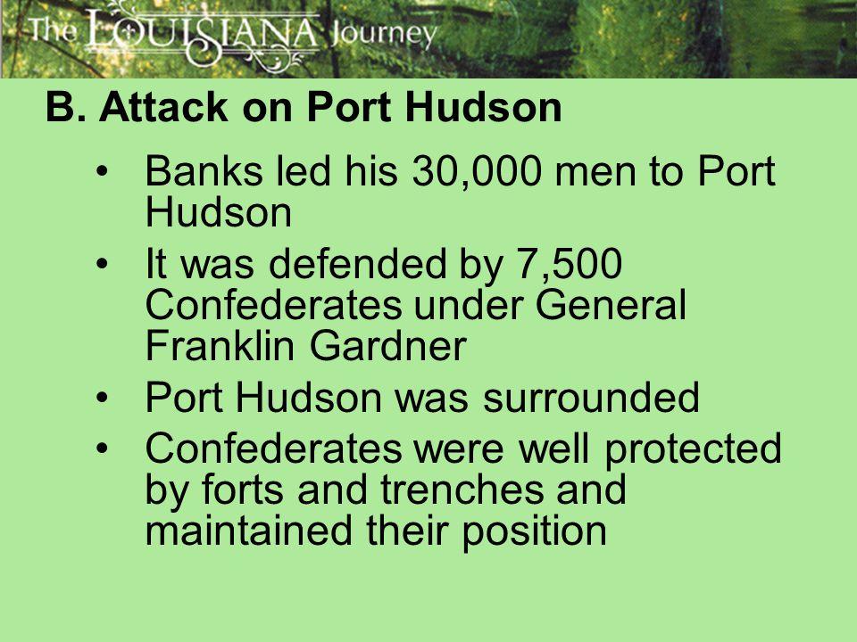 B. Attack on Port Hudson Banks led his 30,000 men to Port Hudson. It was defended by 7,500 Confederates under General Franklin Gardner.