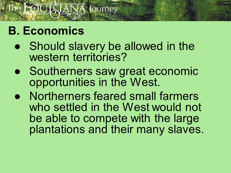 B. Economics Should slavery be allowed in the western territories Southerners saw great economic opportunities in the West.