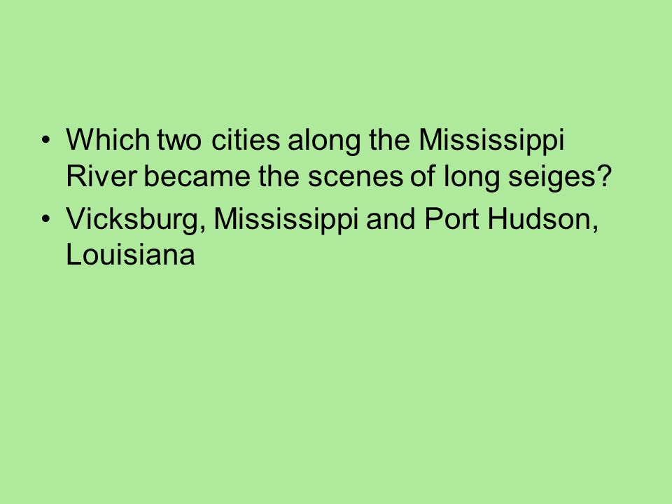Which two cities along the Mississippi River became the scenes of long seiges