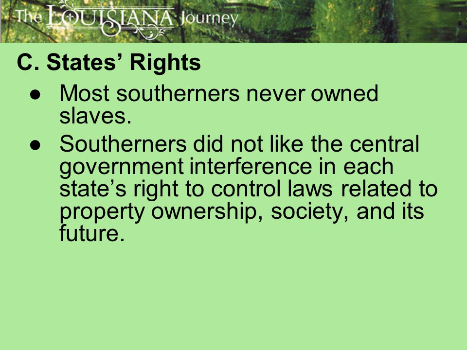 C. States' Rights Most southerners never owned slaves.