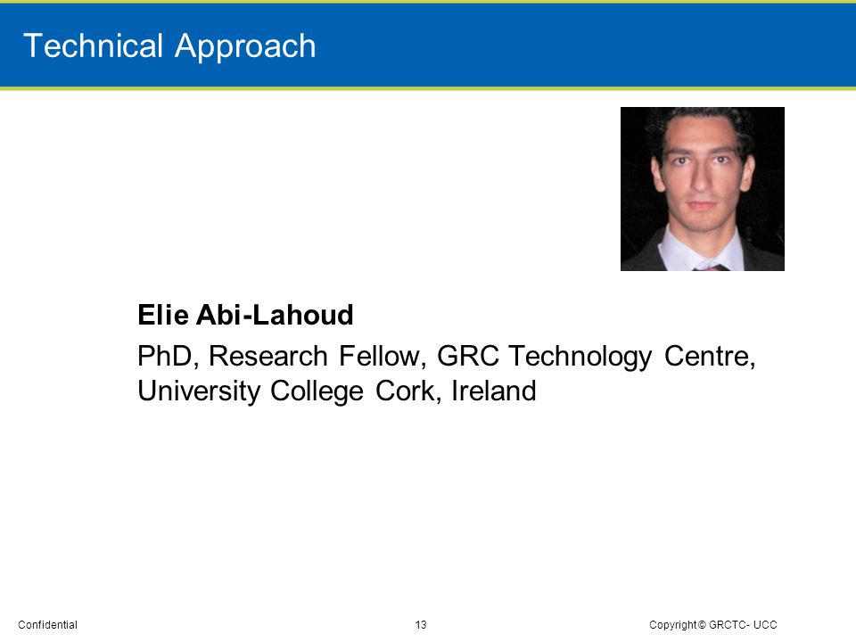 Technical Approach Elie Abi-Lahoud PhD, Research Fellow, GRC Technology Centre, University College Cork, Ireland
