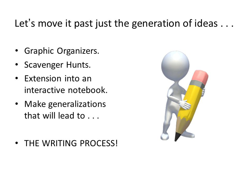 Let's move it past just the generation of ideas . . .