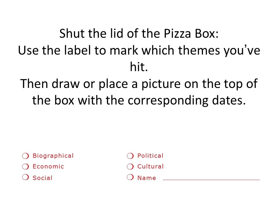 Shut the lid of the Pizza Box: Use the label to mark which themes you've hit.