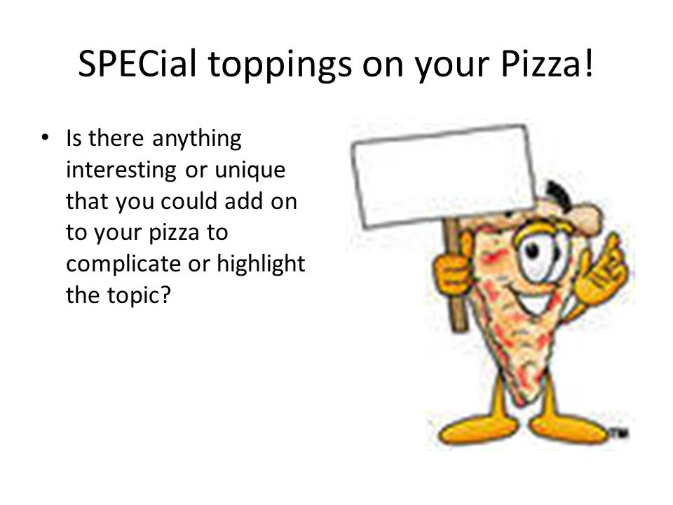 SPECial toppings on your Pizza!